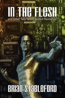 In the Flesh and Other Tales of the Biotech Revolution
