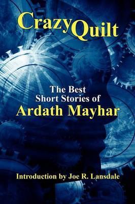 Crazy Quilt: The Best Short Stories of Ardath Mayhar