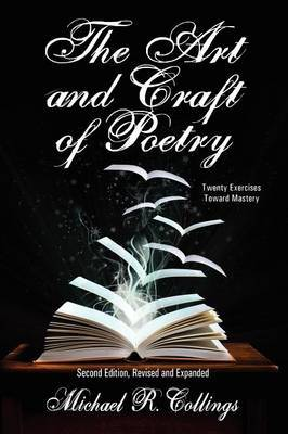 The Art and Craft of Poetry: Twenty Exercises Toward Mastery [Second Edition]