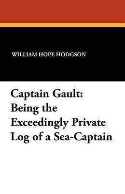 Captain Gault: Being the Exceedingly Private Log of a Sea-Captain