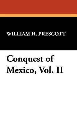 Conquest of Mexico, Vol. II