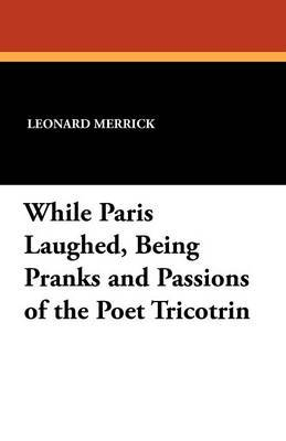 While Paris Laughed, Being Pranks and Passions of the Poet Tricotrin