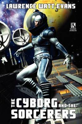 The Cyborg and the Sorcerers/The Wizard and the War Machine (Wildside Double #5)