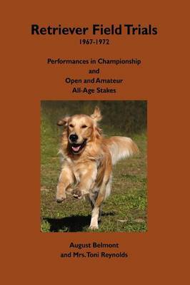 Retriever Field Trials 1967-1972: Performances in Championship and Open and Amateur All-Age Stakes