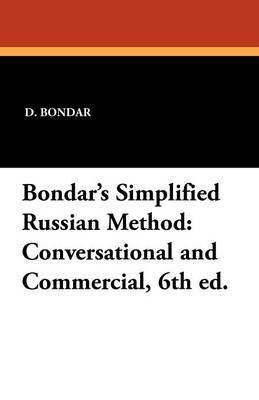 Bondar's Simplified Russian Method: Conversational and Commercial, 6th Ed.