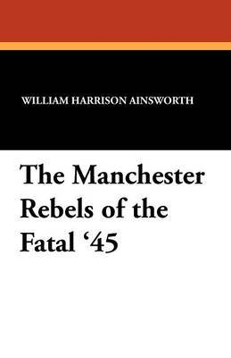 The Manchester Rebels of the Fatal '45