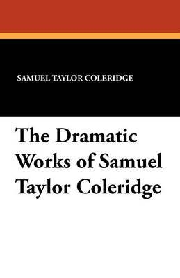 The Dramatic Works of Samuel Taylor Coleridge