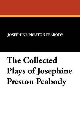 The Collected Plays of Josephine Preston Peabody