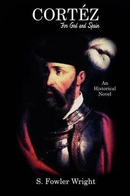 Cortez: For God and Spain: An Historical Novel