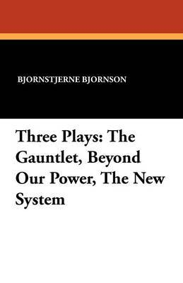 Three Plays: The Gauntlet, Beyond Our Power, the New System