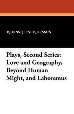 Plays, Second Series: Love and Geography, Beyond Human Might, and Laboremus