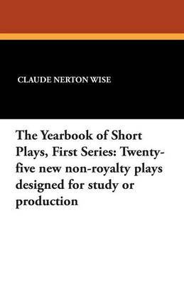 The Yearbook of Short Plays, First Series: Twenty-Five New Non-Royalty Plays Designed for Study or Production
