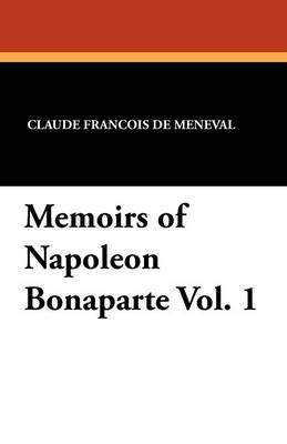 Memoirs of Napoleon Bonaparte Vol. 1