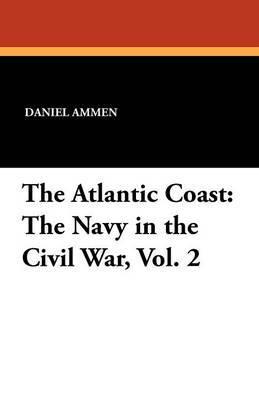 The Atlantic Coast: The Navy in the Civil War, Vol. 2