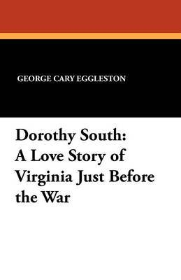 Dorothy South: A Love Story of Virginia Just Before the War