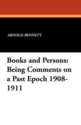 Books and Persons: Being Comments on a Past Epoch 1908-1911