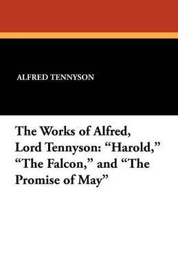 The Works of Alfred, Lord Tennyson: Harold, the Falcon, and the Promise of May