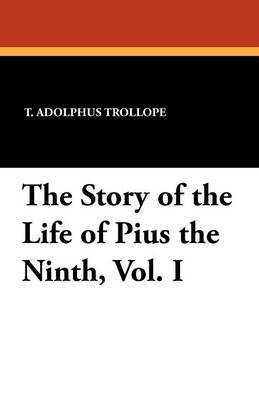 The Story of the Life of Pius the Ninth, Vol. I