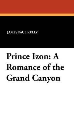 Prince Izon: A Romance of the Grand Canyon
