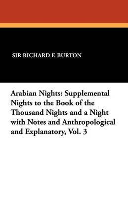 Arabian Nights: Supplemental Nights to the Book of the Thousand Nights and a Night with Notes and Anthropological and Explanatory, Vol