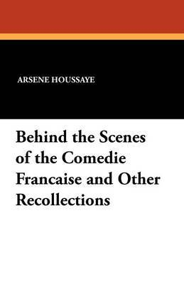Behind the Scenes of the Comedie Francaise and Other Recollections