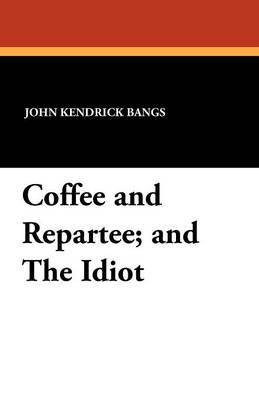 Coffee and Repartee; And the Idiot