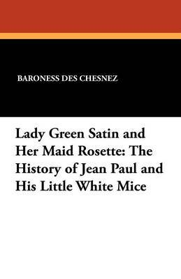 Lady Green Satin and Her Maid Rosette: The History of Jean Paul and His Little White Mice