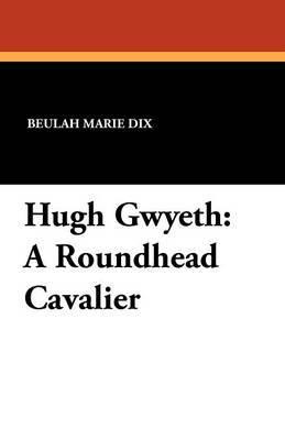 Hugh Gwyeth: A Roundhead Cavalier