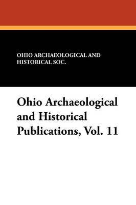 Ohio Archaeological and Historical Publications, Vol. 11
