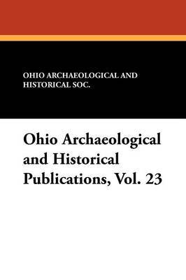 Ohio Archaeological and Historical Publications, Vol. 23