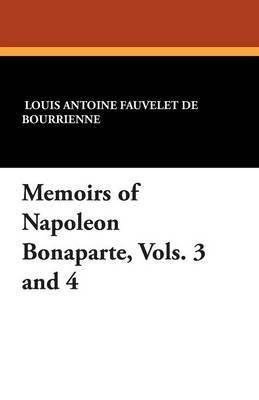 Memoirs of Napoleon Bonaparte, Vols. 3 and 4