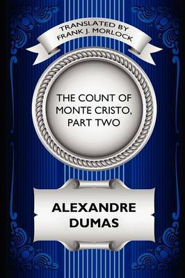 The Count of Monte Cristo, Part Two: The Resurrection of Edmond Dantes: A Play in Five Acts
