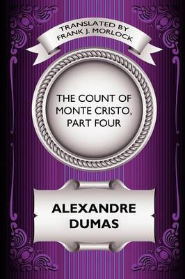 The Count of Monte Cristo, Part Four: The Revenge of Monte Cristo: A Play in Five Acts