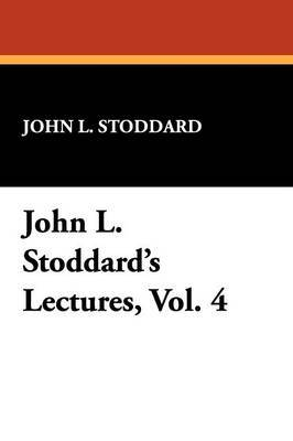 John L. Stoddard's Lectures, Vol. 4