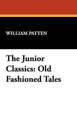 The Junior Classics: Old Fashioned Tales