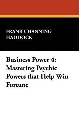 Business Power 4: Mastering Psychic Powers That Help Win Fortune
