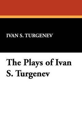 The Plays of Ivan S. Turgenev