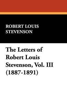 The Letters of Robert Louis Stevenson, Vol. III (1887-1891)