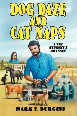 Dog Daze and Cat Naps: A Vet Student's Odyssey