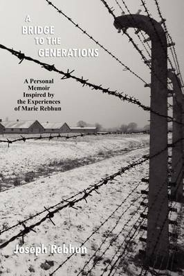 A Bridge to the Generations: A Personal Memoir Inspired by the Experiences of Marie Rebhun