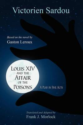 Louis XIV and the Affair of the Poisons: A Play in Five Acts
