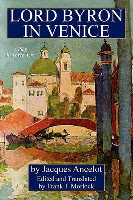 Lord Byron in Venice: A Play in Three Acts