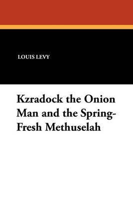 Kzradock the Onion Man and the Spring-Fresh Methuselah