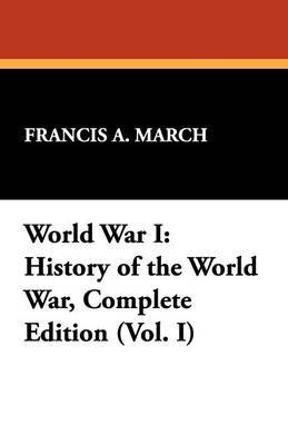 World War I: History of the World War, Complete Edition (Vol. I)