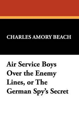 Air Service Boys Over the Enemy Lines, or the German Spy's Secret