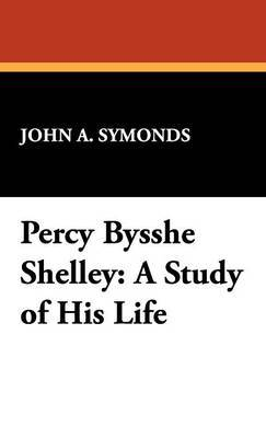 Percy Bysshe Shelley: A Study of His Life