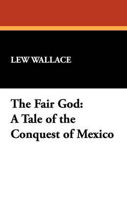 The Fair God: A Tale of the Conquest of Mexico