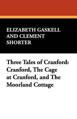 Three Tales of Cranford: Cranford, the Cage at Cranford, and the Moorland Cottage