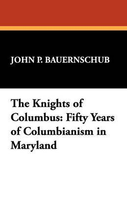 The Knights of Columbus: Fifty Years of Columbianism in Maryland