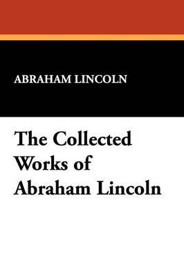 The Collected Works of Abraham Lincoln